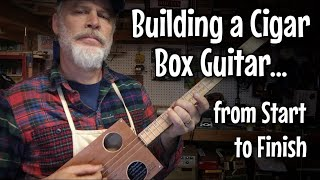 Building a Cigar Box Guitar - From Start to Finish