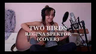Regina Spektor -Two Birds (Cover)