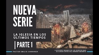 Nueve Serie - La Iglesia En Los ÚltimosTiempos - Parte 1 - Pastor Emilio Carranza