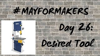 #MAYFORMAKERS Day 26: Desired Tool