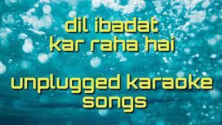 Dil ibadat kar raha hai unplugged karaoke songs