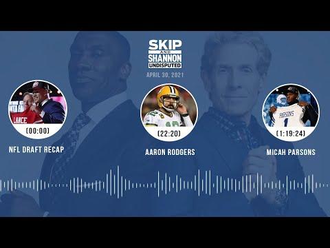 NFL Draft recap, Aaron Rodgers, Micah Parsons (4.30.21) | UNDISPUTED Audio Podcast
