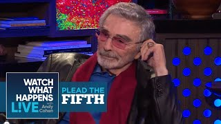 Burt Reynolds Calls Kathleen Turner Overrated | Plead the Fifth | WWHL