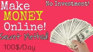 Earn money Online! My secret Method! Make 100$+ a day 100% Guaranteed!