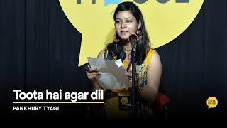Toota Hai Agar Dil | Pankhury Tyagi | The Social House Poetry | Whatashort