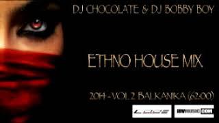 DJ CHOCOLATE & DJ BOBBY BOY - ETHNO HOUSE MIX 2014 - PART 2 BALKANIKA