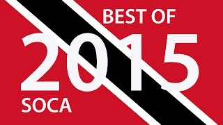 BEST OF 2015 TRINIDAD SOCA - 180 BIG TUNES