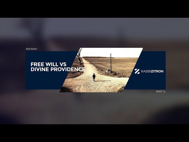 Emunah Part 14: Free Will Vs Divine Providence