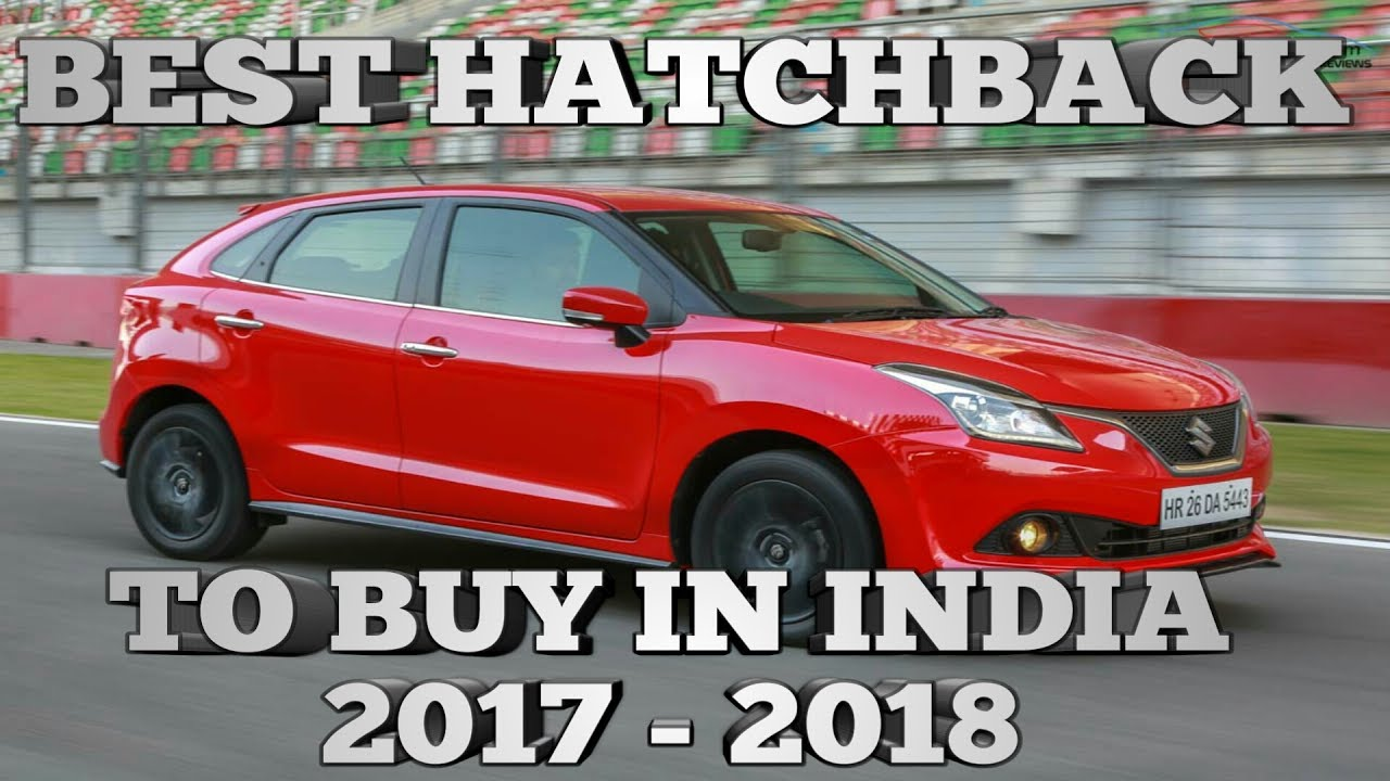 Best Hatchback To Buy In India 2017  2018 Top 10 hatchbacks In