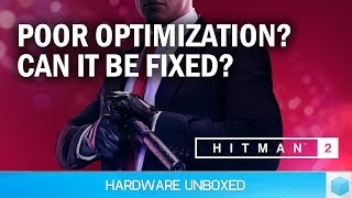 Hitman 2 Optimization, Not Good News for Budget PC Gamers