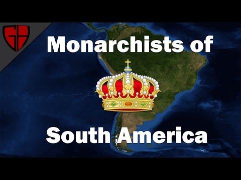 South American Monarchists (Monarchism Part 1)