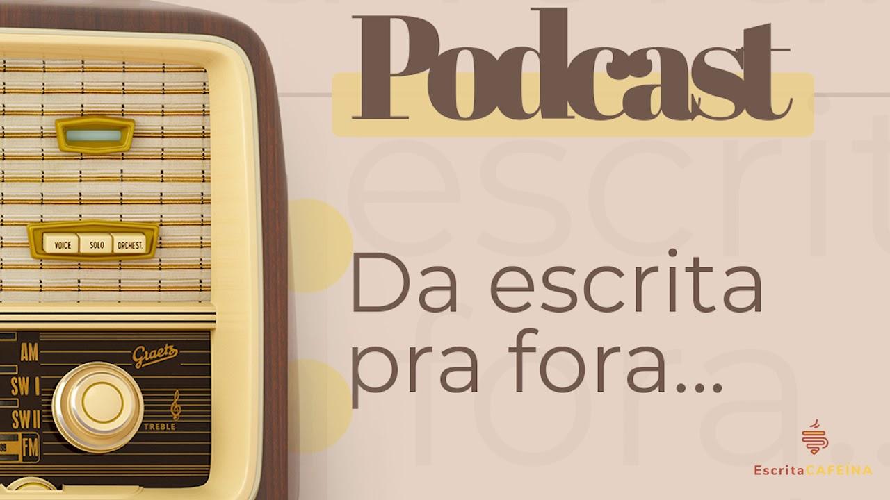 Podcast 4 - Da Escrita Pra Fora...