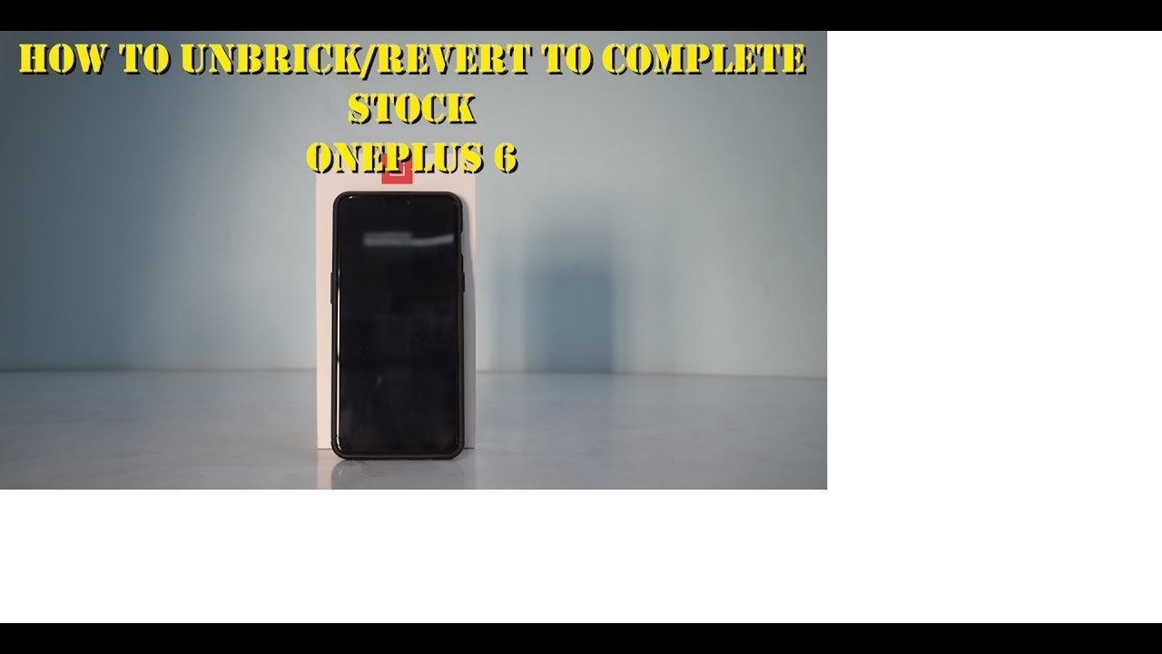 How To Unbrick Oneplus 6 & Restore Complete Stock | Step By Step Easiest  Guide | Smartphone 2torials
