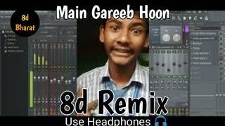 Main Gareeb Hoon 8d Remix/Audio | 8d Bharat | Use Headphones 🎧