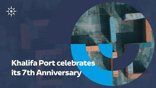 Khalifa Port celebrates its 7th Anniversary!