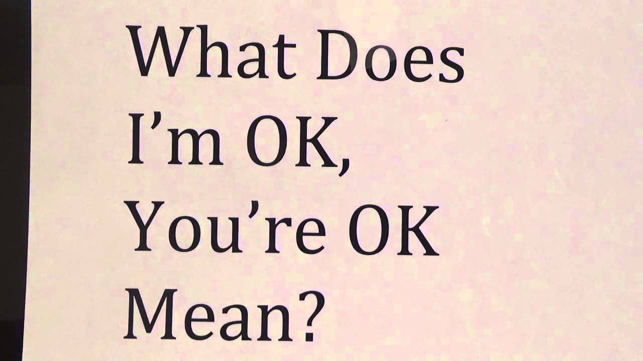 What Does I'm OK, You're OK Mean? - YouTube