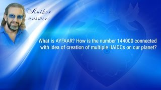What is AYFAAR? How is the number 144000 connected with idea of creation of multiple IIAIDCs ?