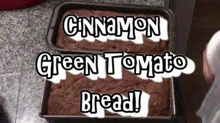 Cinnamon Green Tomato Bread!!