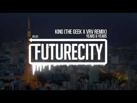 Years & Years - King (The Geek X Vrv Remix)