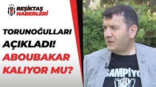 Erdal Torunoğulları, Beşiktaş'ın Gelecek Sezondaki Transfer Planlarını Açıkladı