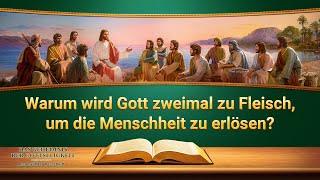 Christliche Film Clip - Warum wird Gott zweimal zu Fleisch, um die Menschheit zu erlösen?