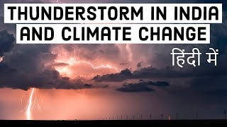 Thunderstorm in India & Global Climate Change related natural disasters - Current Affairs 2018