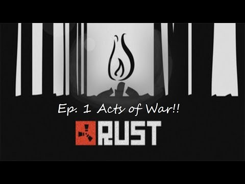 Rust Ep. 1 Acts of War!!