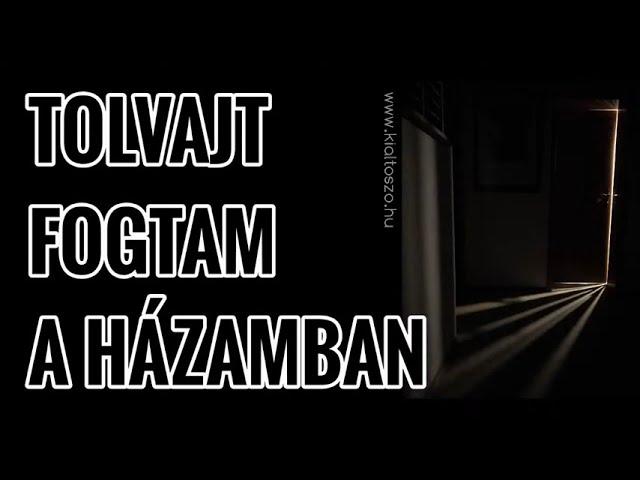 """""""TOLVAJT FOGTAM A HÁZAMBAN"""" – igaz történet"""