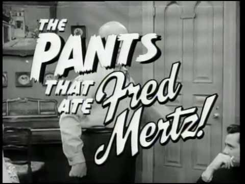 The Pants That Ate Fred Mertz Youtube