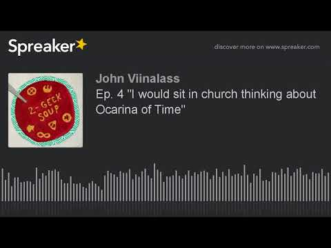 """Ep. 4 """"I would sit in church thinking about Ocarina of Time"""" (part 4 of 5)"""