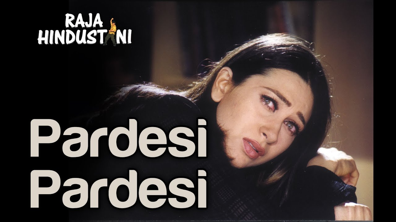 Pardesi Pardesi Ii Lyrics Translation Raja Hindustani Hindi Bollywood Songs