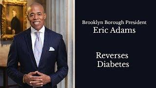 Eric Adams, Brooklyn Borough President Reverses Diabetes