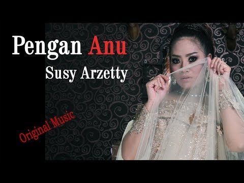Pengen Anu - Susy Arzetty (Original Music & Video Lirik)