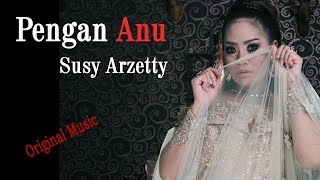 Pengen Anu - Susy Arzetty (Original Music & Video Lirik)