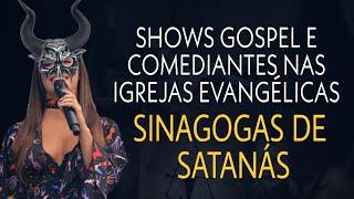 Baixar SHOWS GOSPEL E COMEDIANTES NAS IGREJAS EVANGÉLICAS - Cuidado, são sinagogas  de Satanás!