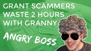 Grant Scammers Waste 2 Hours With Granny + Angry Boss