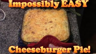 Impossibly Easy Cheeseburger Pie!