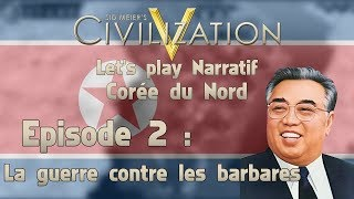 "Civilization V : LP Narratif - Corée du Nord EP 2 ""La guerre contre les barbares"""