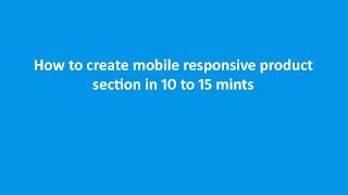How to create mobile responsive product section in 10 to 15 mints