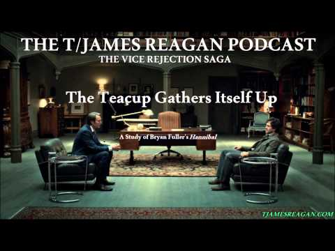 The Vice Rejection Saga: Bryan Fuller's Hannibal - The Teacup Gathers Itself Up