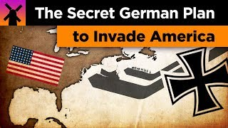 The Insane Secret German Plan to Invade America