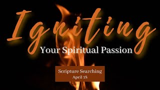 Igniting Your Spiritual Passion: Scripture Searching l April 18th, 2021