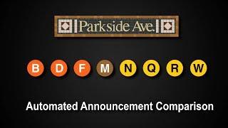 ᴴᴰ R160 - Parkside Avenue Station Announcement Comparison for the B D F M N Q R and W Lines .