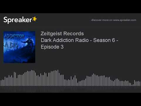 Dark Addiction Radio - Season 6 - Episode 3 (part 5 of 8)