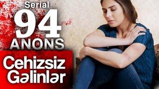 """""""Cehizsiz Gəlinlər"""" serialı – 94-cü seriya"""