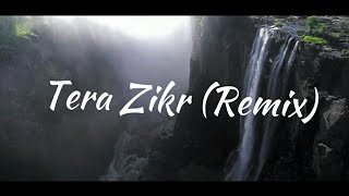 Tera Zikr (Remix) Dj Sooraj | Darshan Raval (Cinematic)