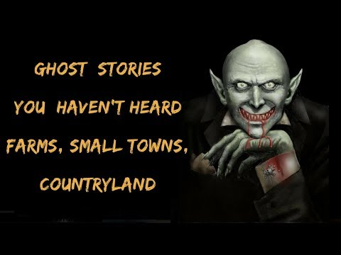 6 True Scary Ghost Stories: Small Towns & Farm houses
