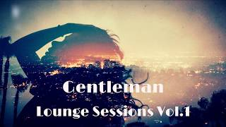 Gentleman  - Deep House Mix [Lounge Sessions Vol.1]