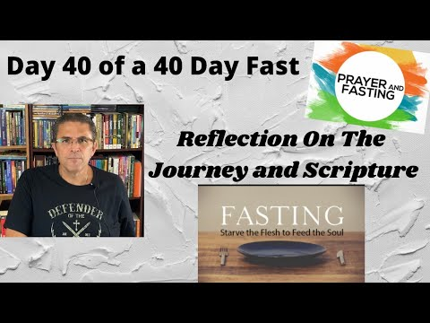 Day 40 of a 40 Day Fast | Reflection On The Journey | Scriptures About Fasting