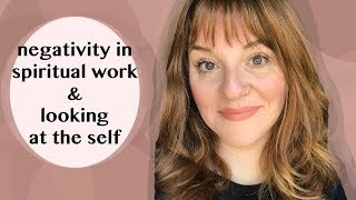 Negativity in Spiritual Work & Looking At The Self - Supporting other Mediums
